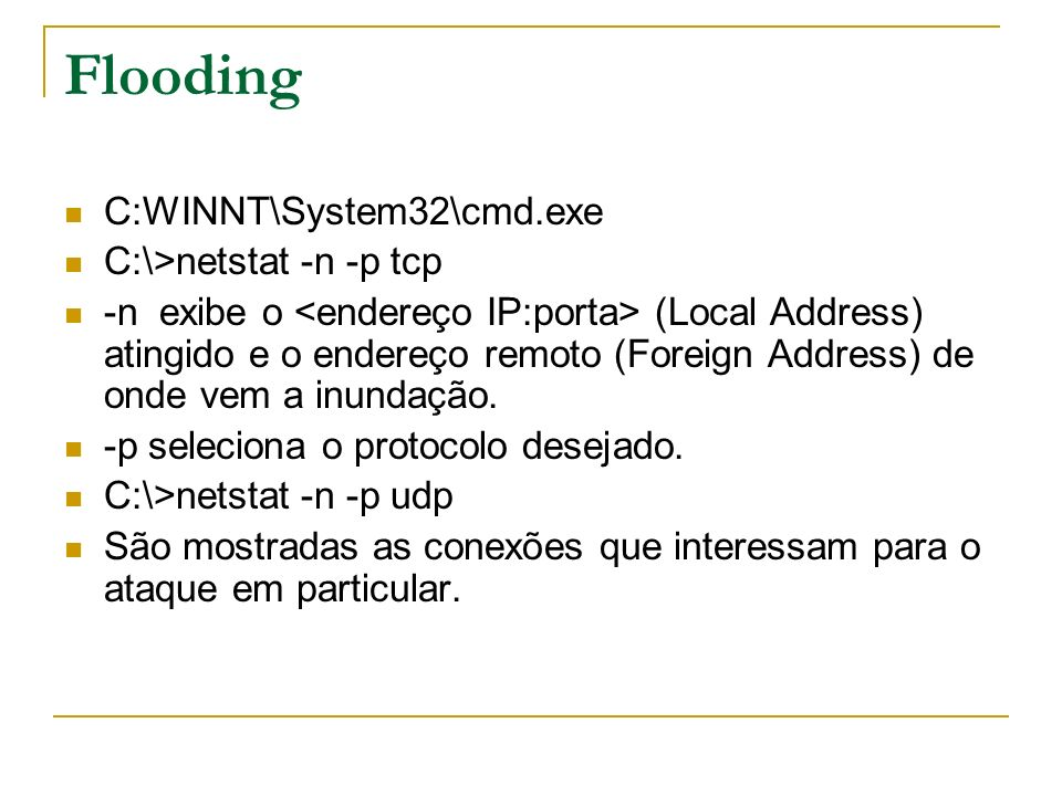 Flooding C:WINNT\System32\cmd.exe C:\>netstat -n -p tcp