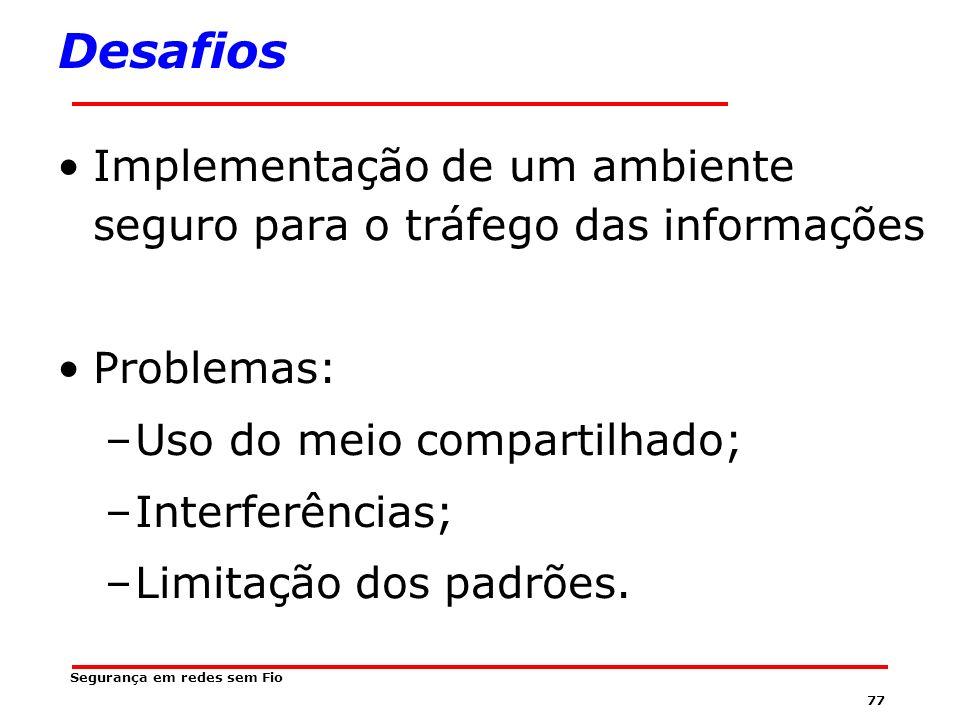 Desafios Implementação de um ambiente seguro para o tráfego das informações. Problemas: Uso do meio compartilhado;