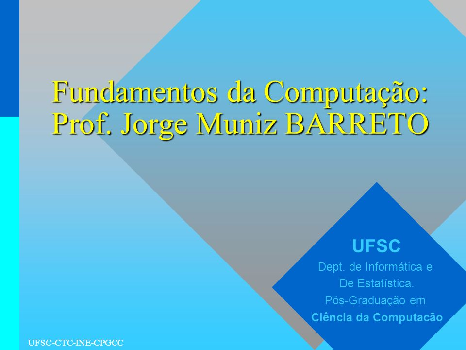 Fundamentos da Computação: Prof. Jorge Muniz BARRETO
