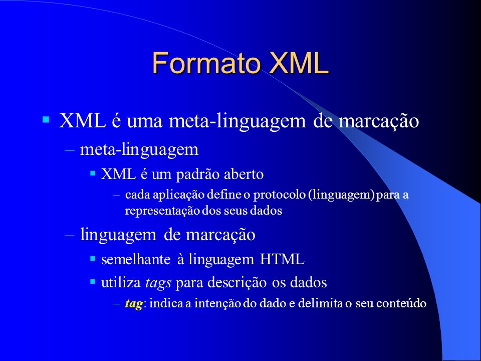 Formato XML XML é uma meta-linguagem de marcação meta-linguagem