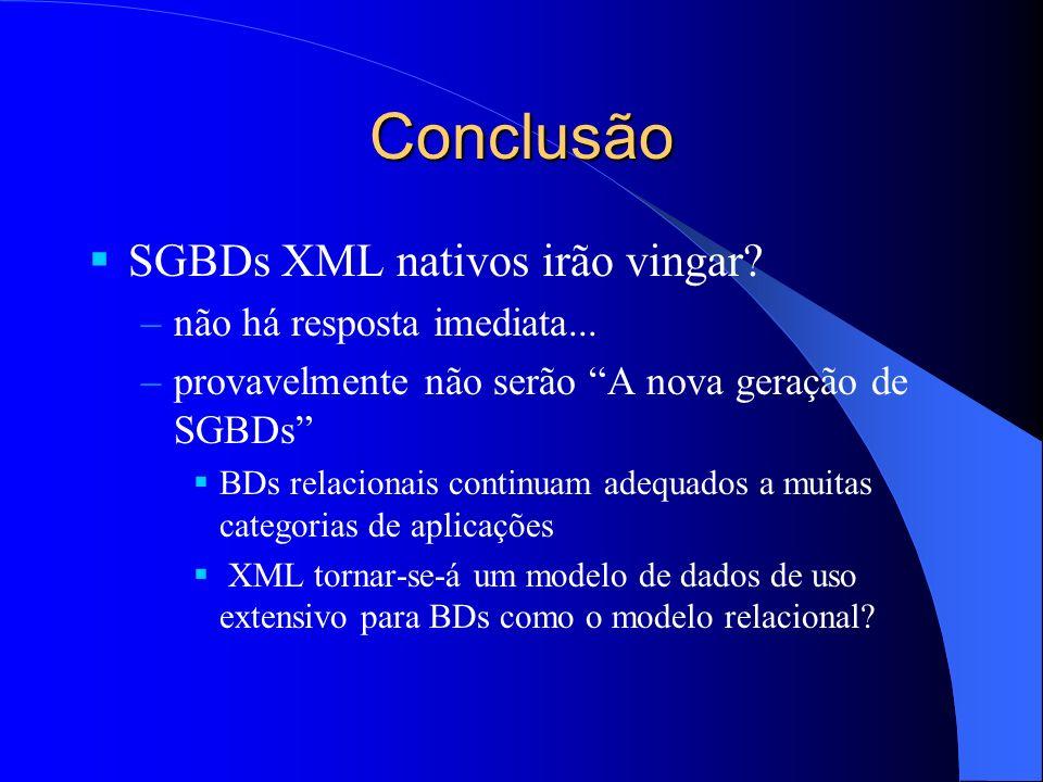 Conclusão SGBDs XML nativos irão vingar não há resposta imediata...