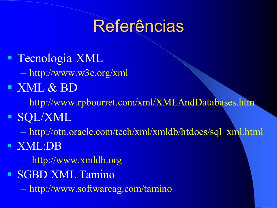 Referências Tecnologia XML XML & BD SQL/XML XML:DB SGBD XML Tamino