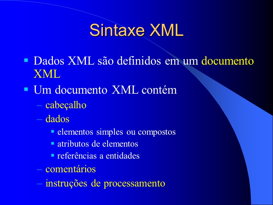 Sintaxe XML Dados XML são definidos em um documento XML