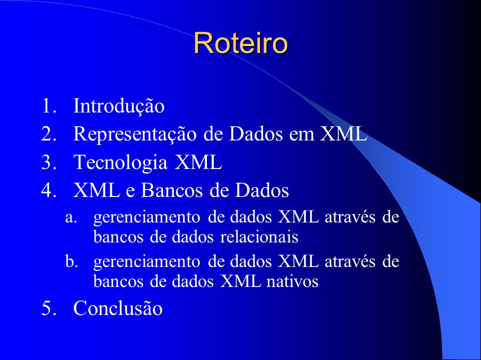 Roteiro Introdução Representação de Dados em XML Tecnologia XML