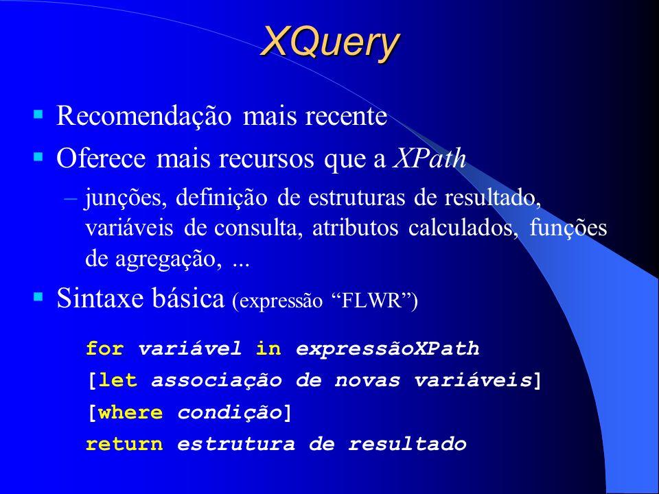 XQuery Recomendação mais recente Oferece mais recursos que a XPath
