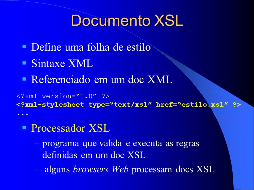 Documento XSL Define uma folha de estilo Sintaxe XML