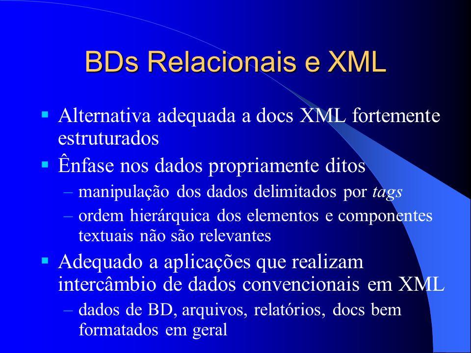 BDs Relacionais e XML Alternativa adequada a docs XML fortemente estruturados. Ênfase nos dados propriamente ditos.