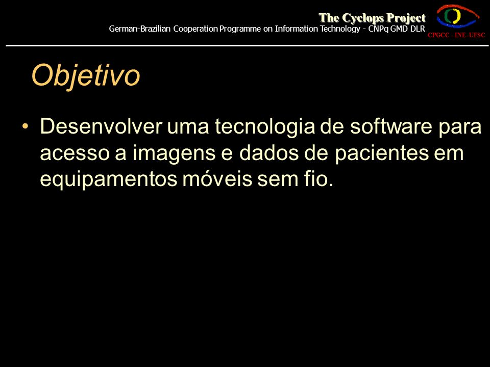 The Cyclops Project German-Brazilian Cooperation Programme on Information Technology - CNPq GMD DLR.