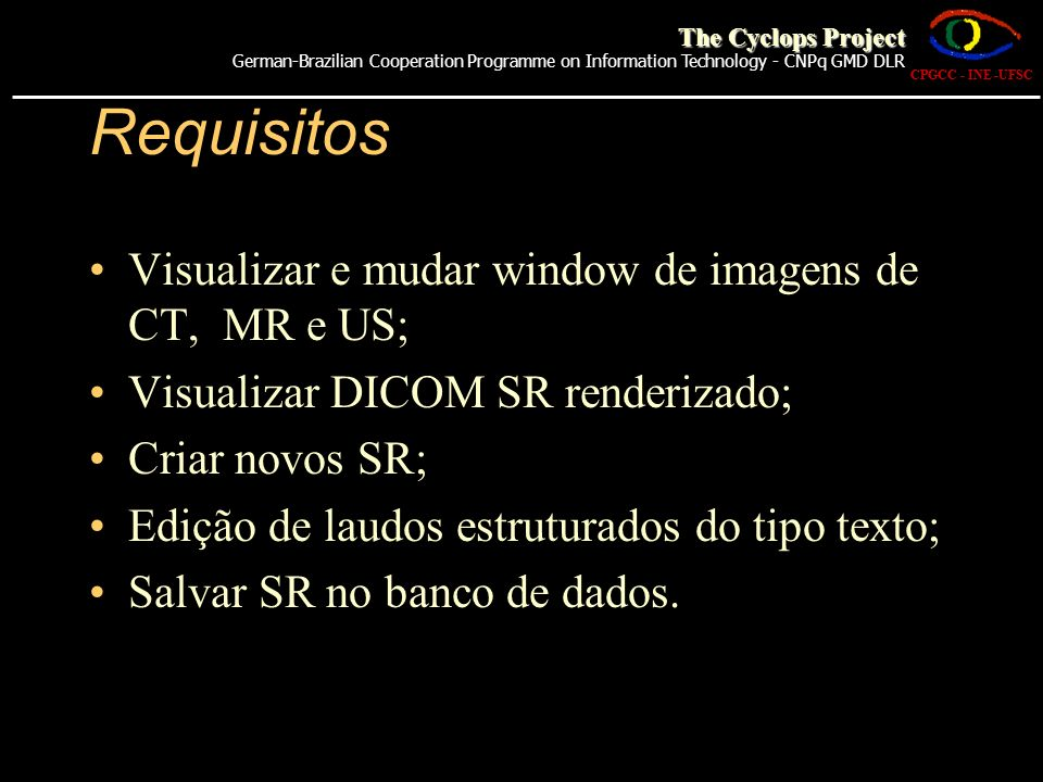 Requisitos Visualizar e mudar window de imagens de CT, MR e US;