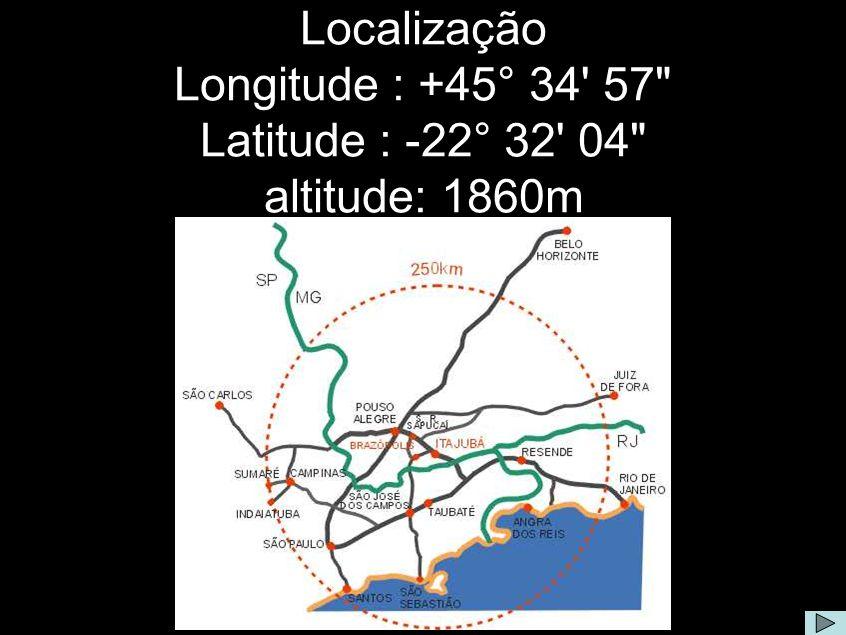 Localização Longitude : +45° 34 57 Latitude : -22° 32 04 altitude: 1860m