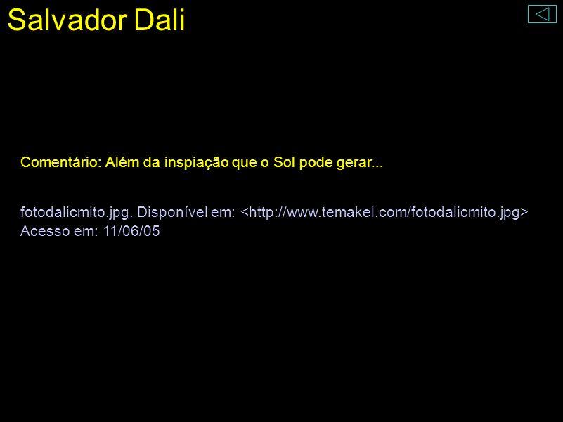 Salvador Dali Comentário: Além da inspiação que o Sol pode gerar...