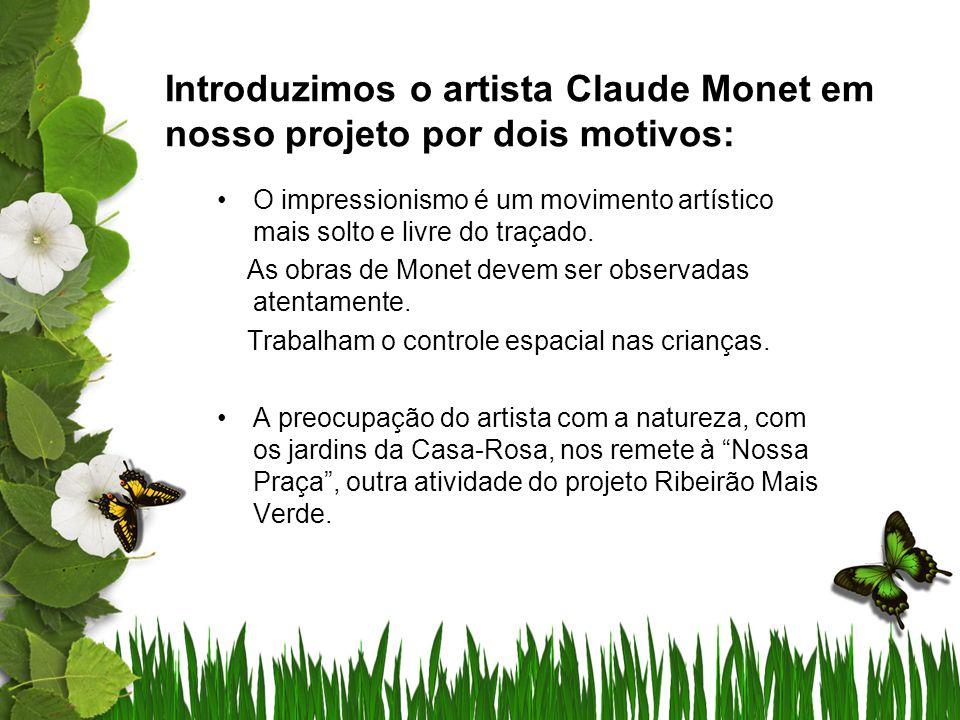 Introduzimos o artista Claude Monet em nosso projeto por dois motivos: