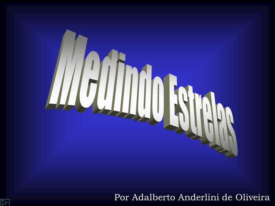 Medindo Estrelas Medindo Estrelas Por Adalberto Anderlini de Oliveira