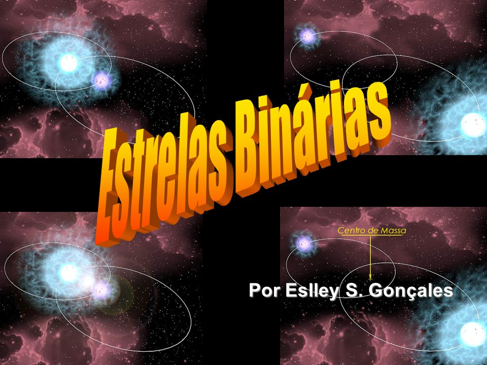 Estrelas Binárias Por Eslley S. Gonçales