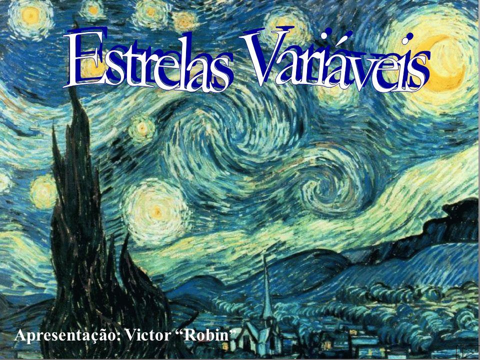 Estrelas Variáveis Apresentação: Victor Robin