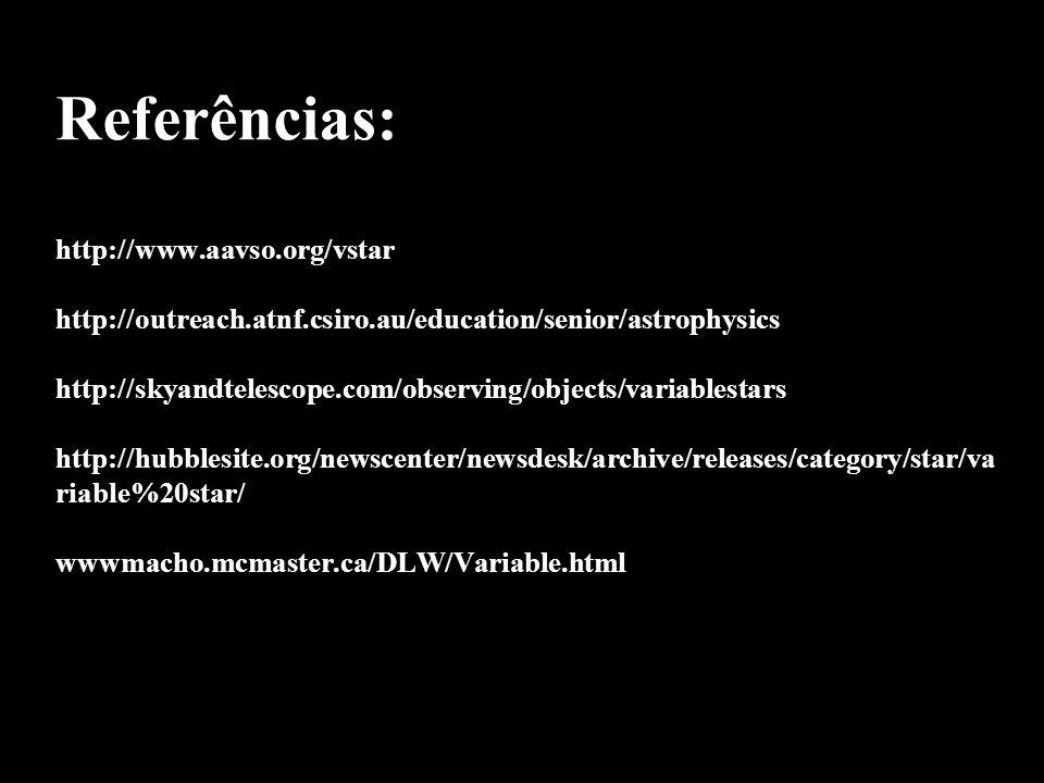 Referências: http://www. aavso. org/vstar http://outreach. atnf. csiro