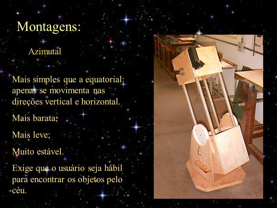 Montagens: Azimutal. Mais simples que a equatorial: apenas se movimenta nas direções vertical e horizontal.