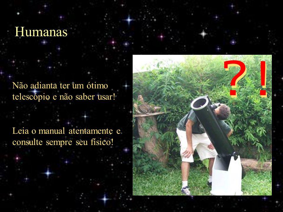 ! Humanas Não adianta ter um ótimo telescópio e não saber usar!