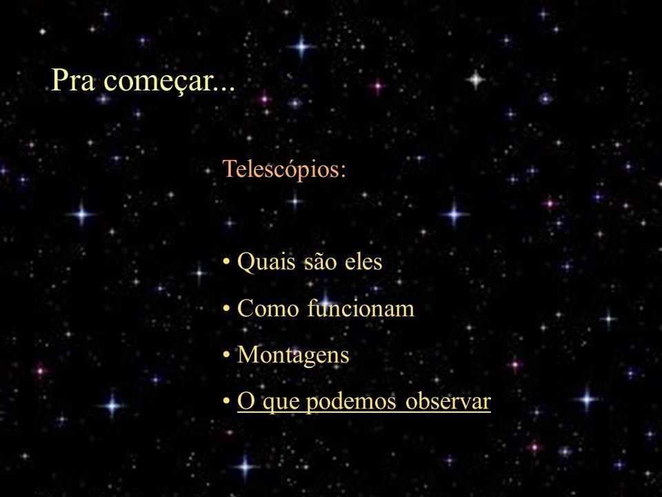 Pra começar... Telescópios: Quais são eles Como funcionam Montagens