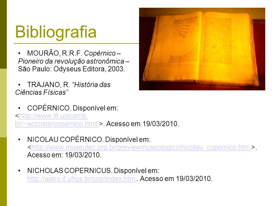 Bibliografia MOURÃO, R.R.F. Copérnico –