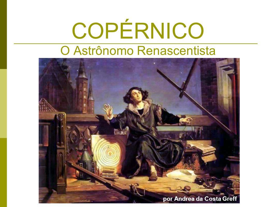 COPÉRNICO O Astrônomo Renascentista