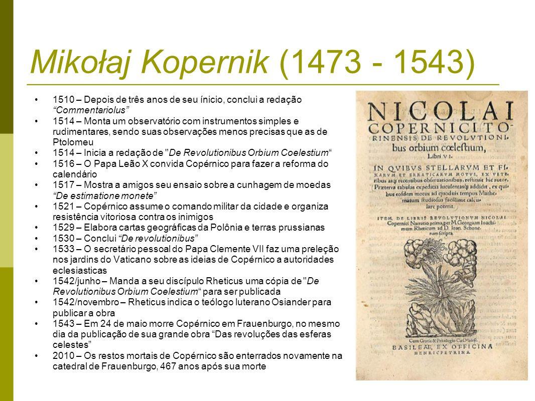 Mikołaj Kopernik (1473 - 1543) 1510 – Depois de três anos de seu ínicio, conclui a redação Commentariolus