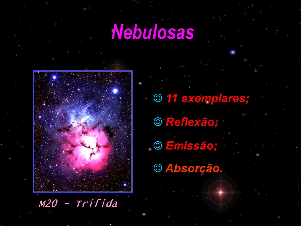 Nebulosas 11 exemplares; Reflexão; Emissão; Absorção. M20 - Trífida