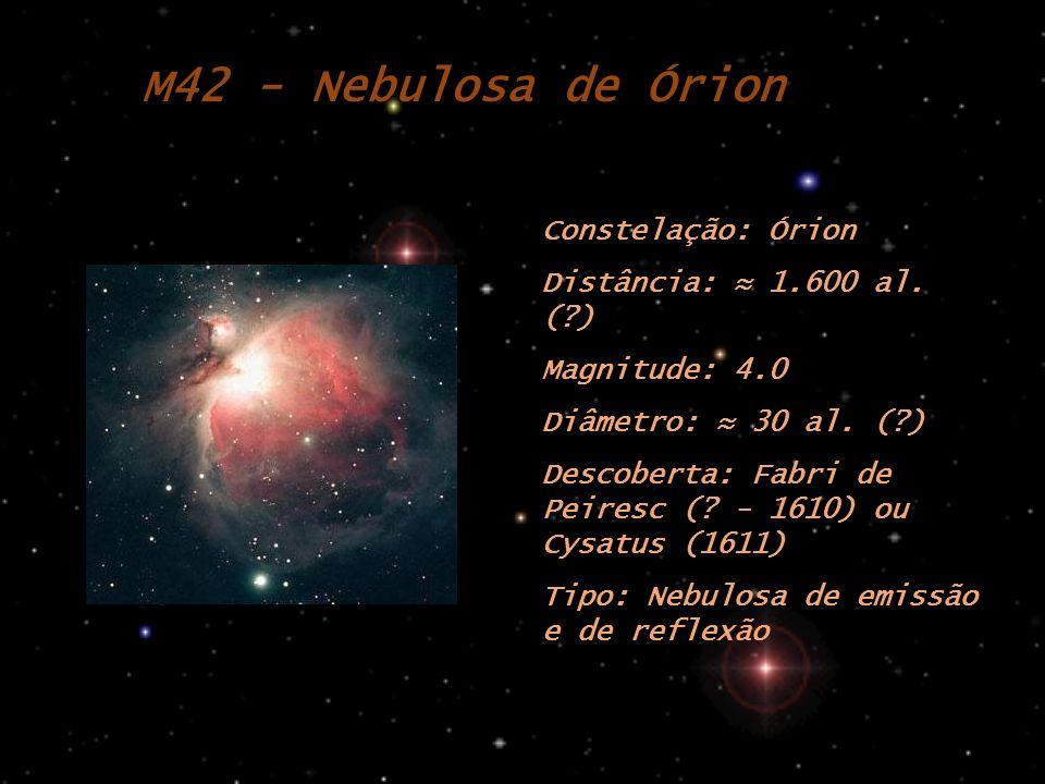 M42 - Nebulosa de Órion Constelação: Órion Distância: ≈ 1.600 al. ( )