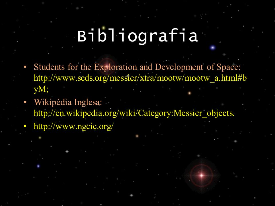 Bibliografia Students for the Exploration and Development of Space: http://www.seds.org/messier/xtra/mootw/mootw_a.html#byM;