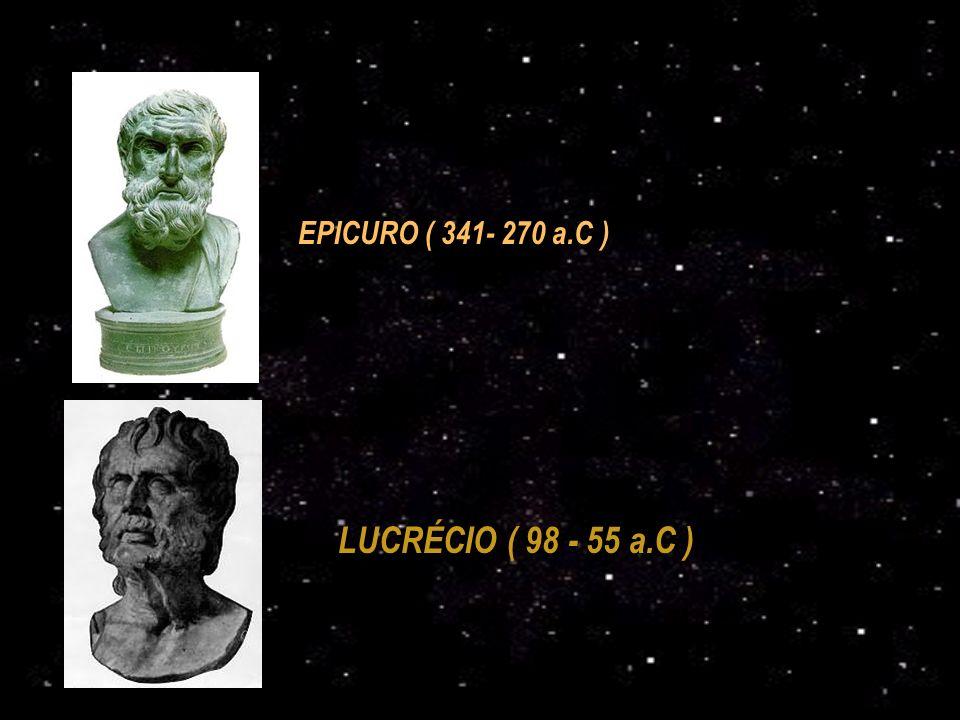 EPICURO ( 341- 270 a.C ) LUCRÉCIO ( 98 - 55 a.C )