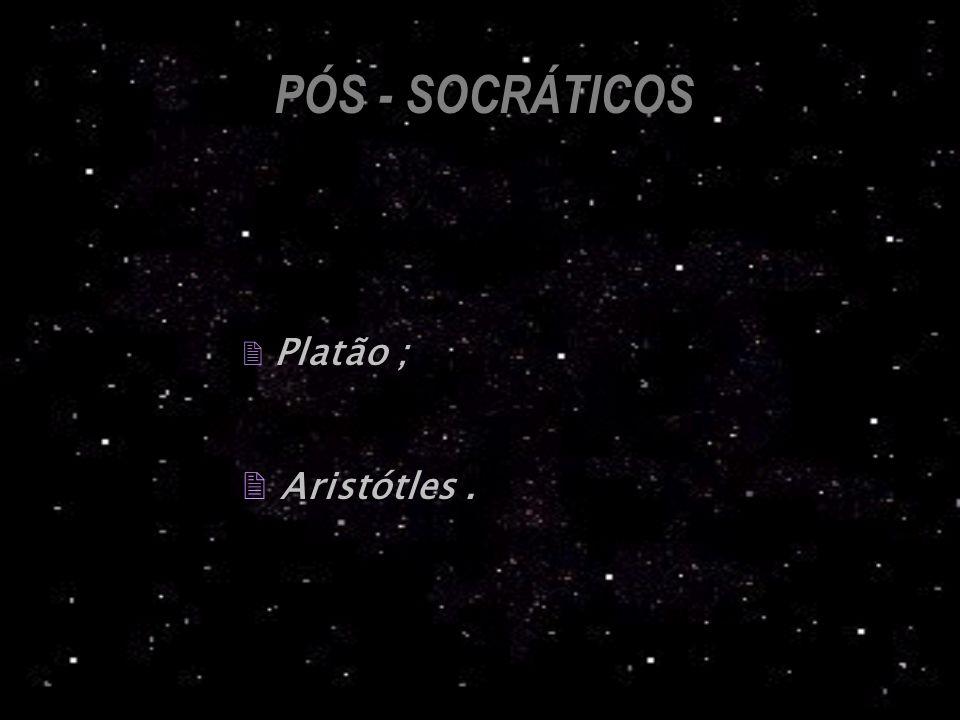 PÓS - SOCRÁTICOS Platão ; Aristótles .