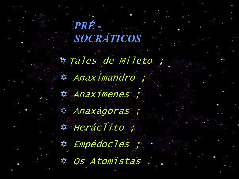 PRÉ - SOCRÁTICOS Anaximandro ; Anaxímenes ; Anaxágoras ; Heráclito ;