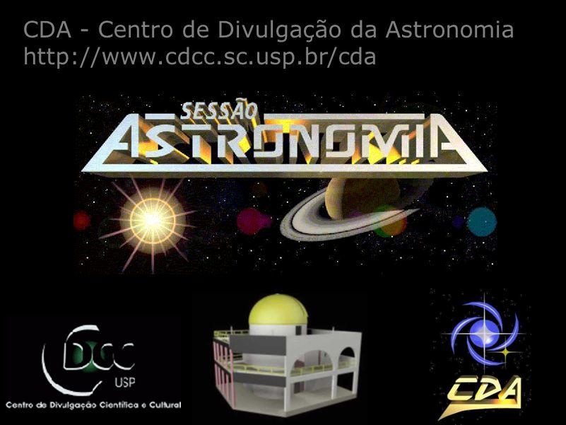 CDA - Centro de Divulgação da Astronomia http://www.cdcc.sc.usp.br/cda