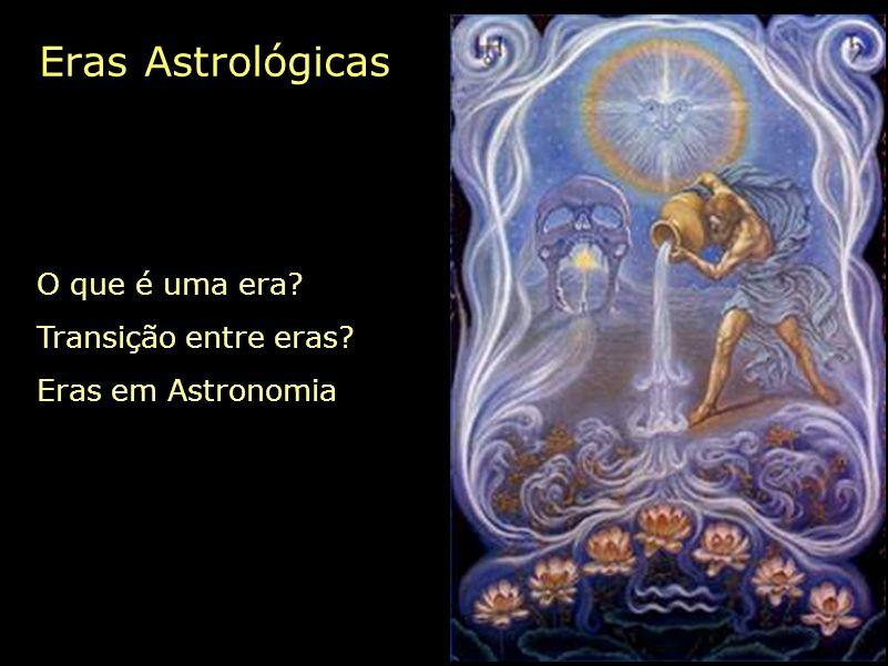 Eras Astrológicas O que é uma era Transição entre eras