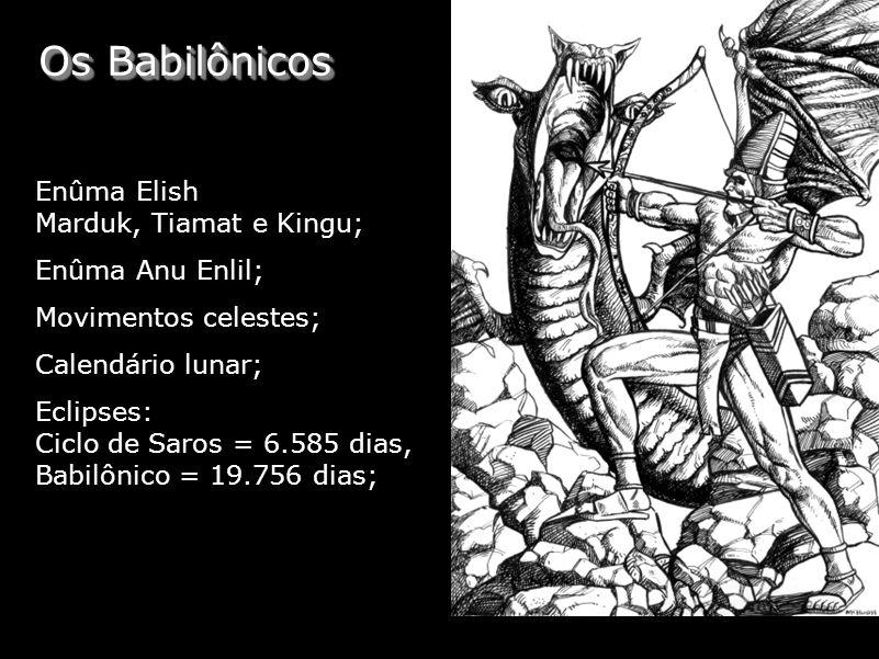 Os Babilônicos Enûma Elish Marduk, Tiamat e Kingu; Enûma Anu Enlil;