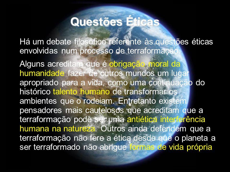 Questões Éticas Há um debate filosófico referente às questões éticas envolvidas num processo de terraformação.