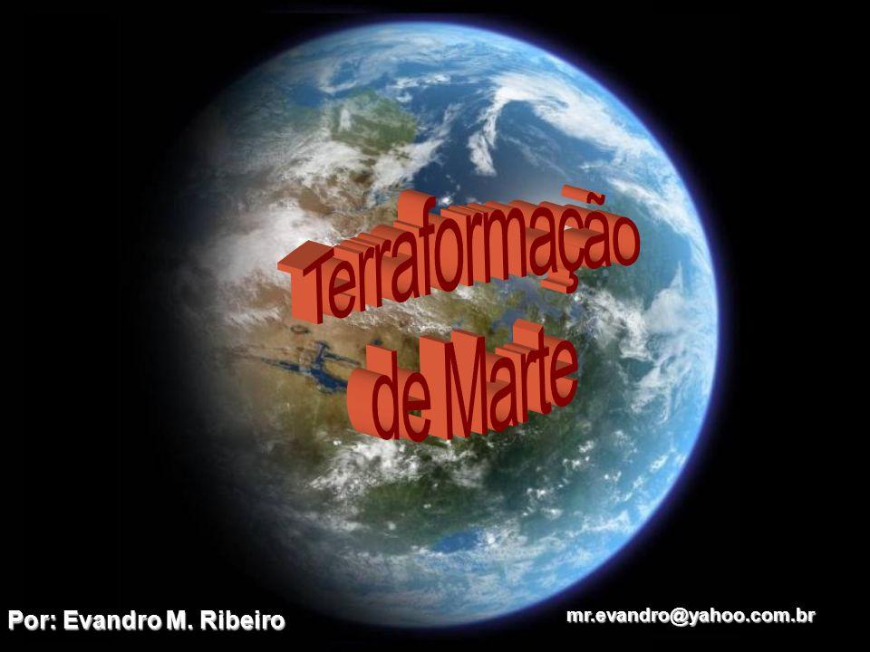 Terraformação de Marte Por: Evandro M. Ribeiro mr.evandro@yahoo.com.br