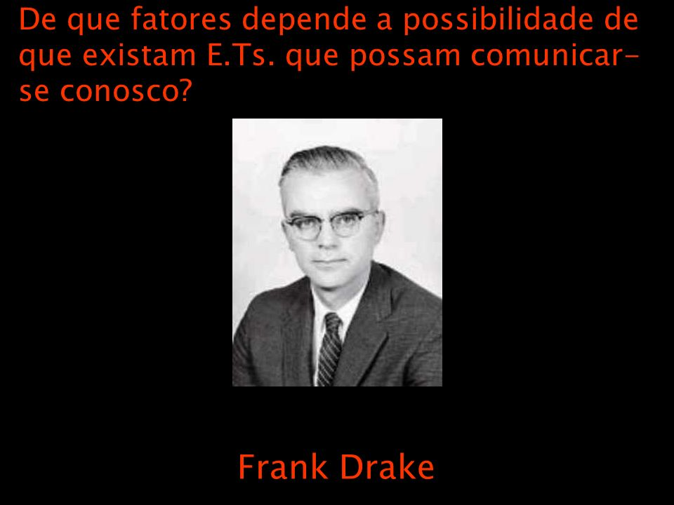 Frank Drake De que fatores depende a possibilidade de