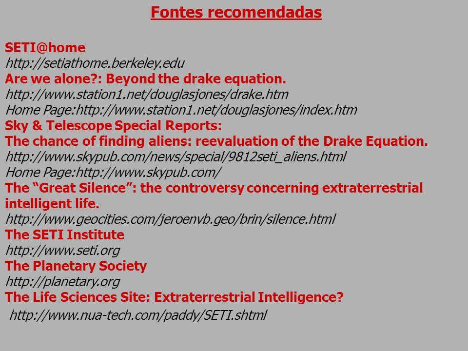 Fontes recomendadas SETI@home http://setiathome.berkeley.edu