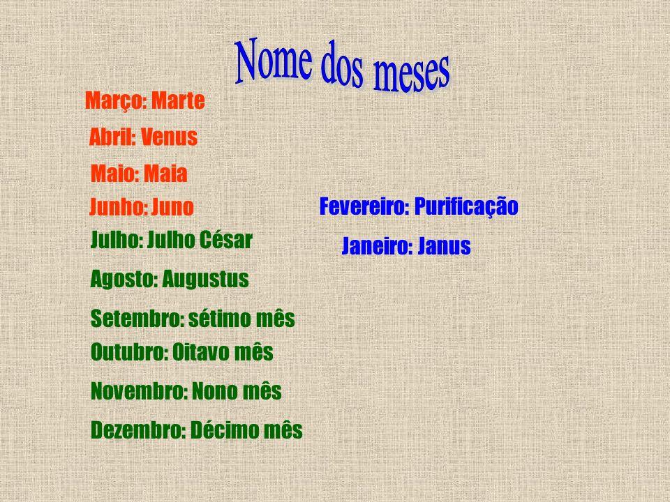 Nome dos meses Março: Marte Abril: Venus Maio: Maia Junho: Juno