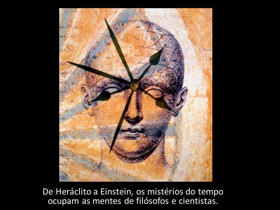 De Heráclito a Einstein, os mistérios do tempo ocupam as mentes de filósofos e cientistas.