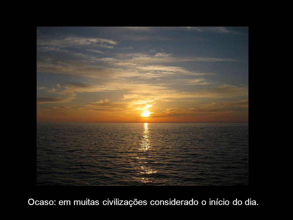Ocaso: em muitas civilizações considerado o início do dia.