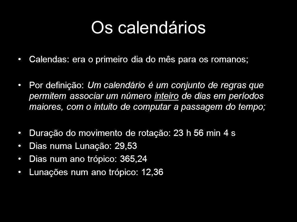 Os calendários Calendas: era o primeiro dia do mês para os romanos;