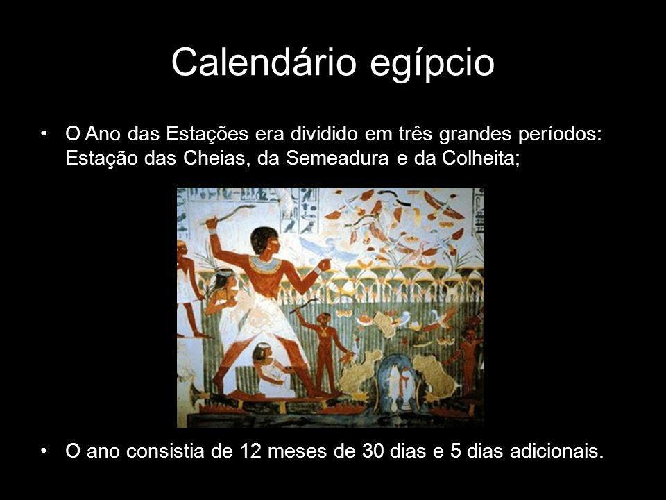 Calendário egípcio O Ano das Estações era dividido em três grandes períodos: Estação das Cheias, da Semeadura e da Colheita;