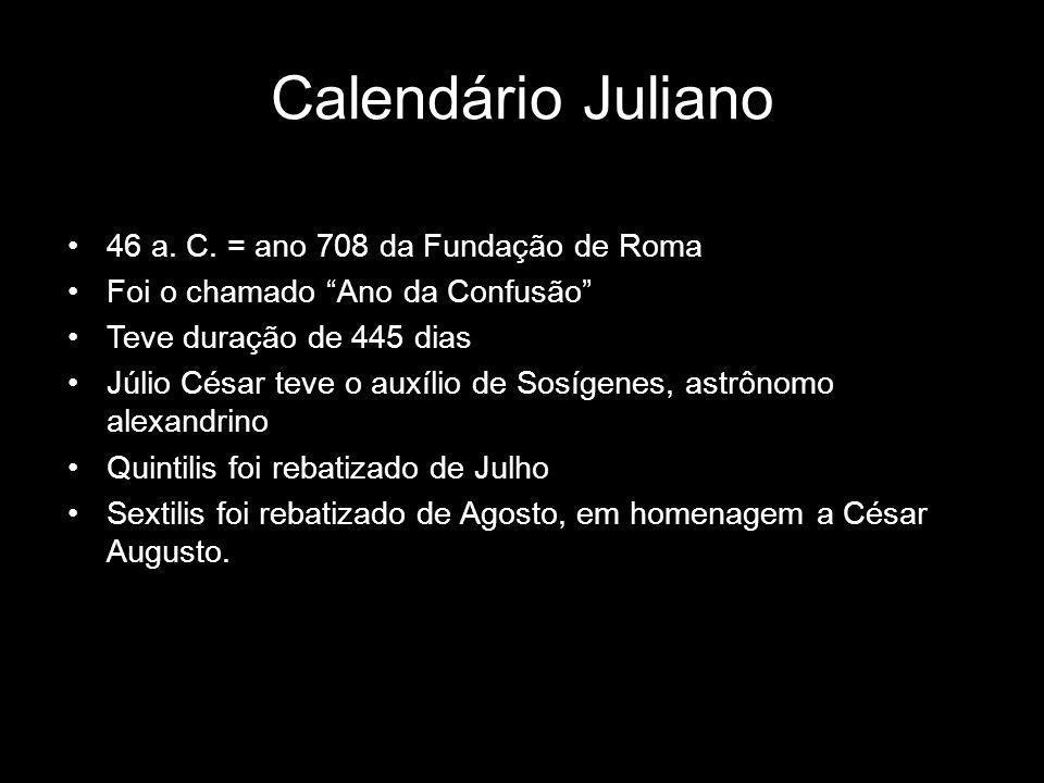 Calendário Juliano 46 a. C. = ano 708 da Fundação de Roma