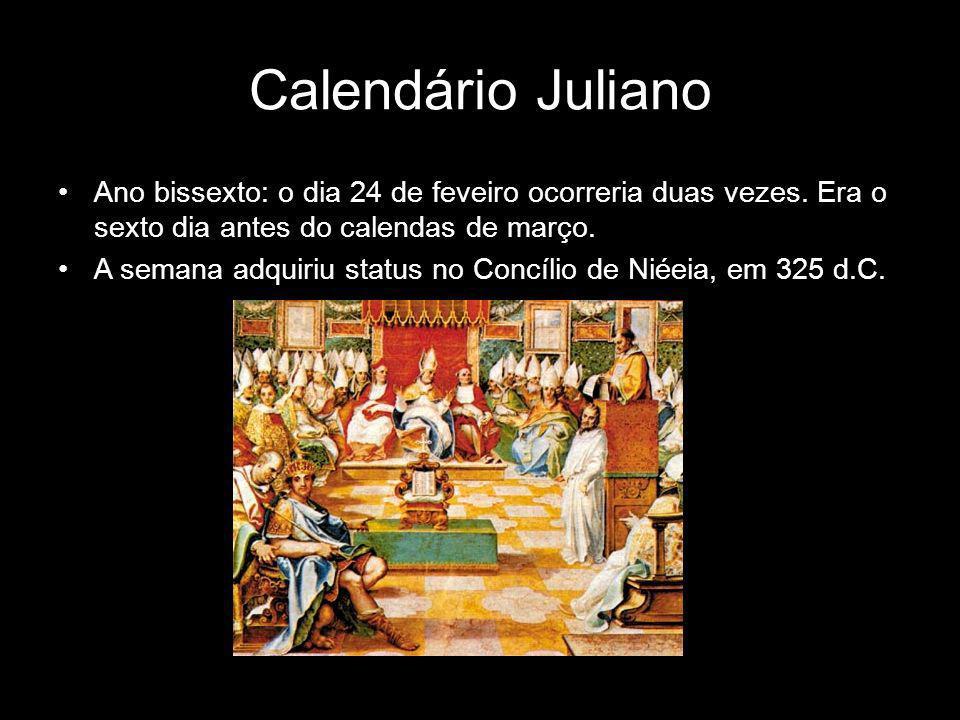 Calendário Juliano Ano bissexto: o dia 24 de feveiro ocorreria duas vezes. Era o sexto dia antes do calendas de março.