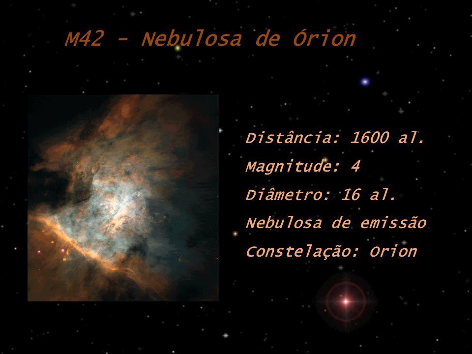 M42 - Nebulosa de Órion Distância: 1600 al. Magnitude: 4