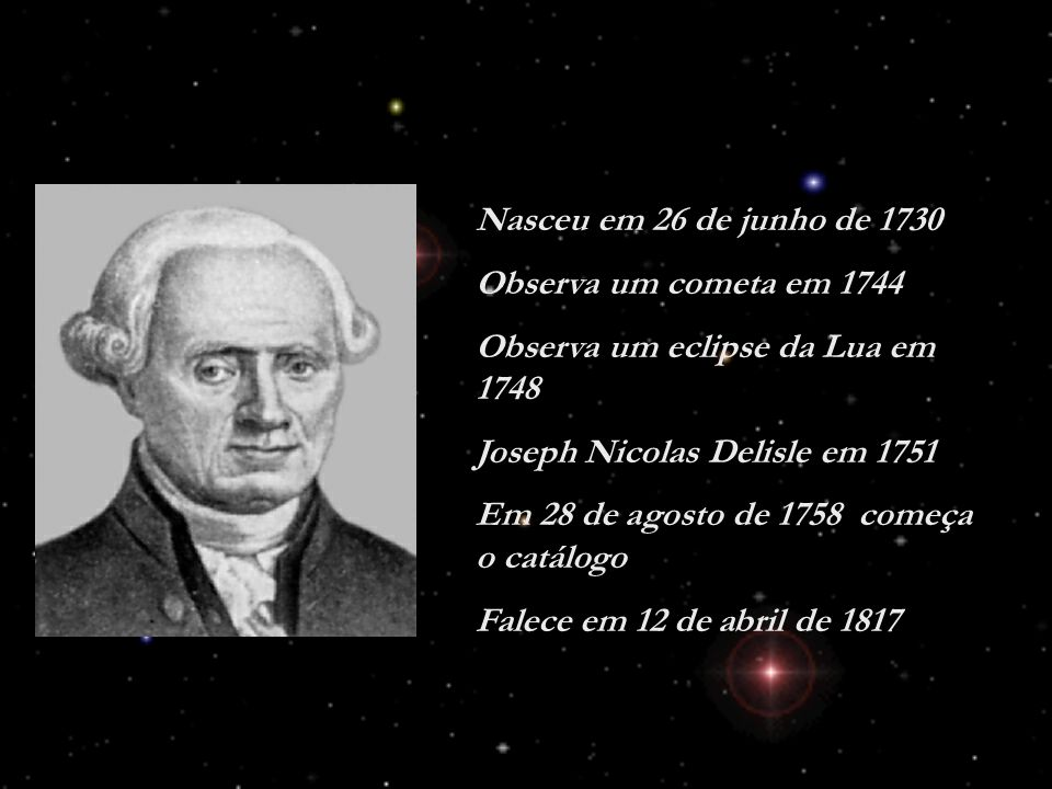 Nasceu em 26 de junho de 1730Observa um cometa em 1744. Observa um eclipse da Lua em 1748. Joseph Nicolas Delisle em 1751.