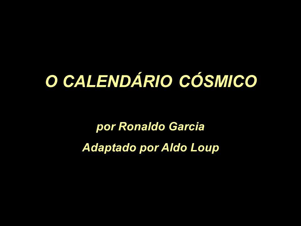O CALENDÁRIO CÓSMICO por Ronaldo Garcia Adaptado por Aldo Loup