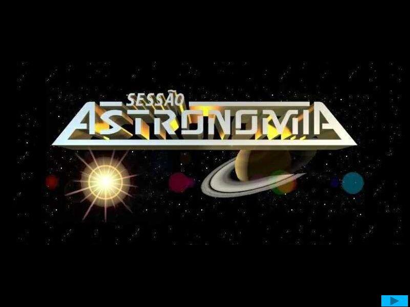 Sessão Astronomia Sessão Astronomia